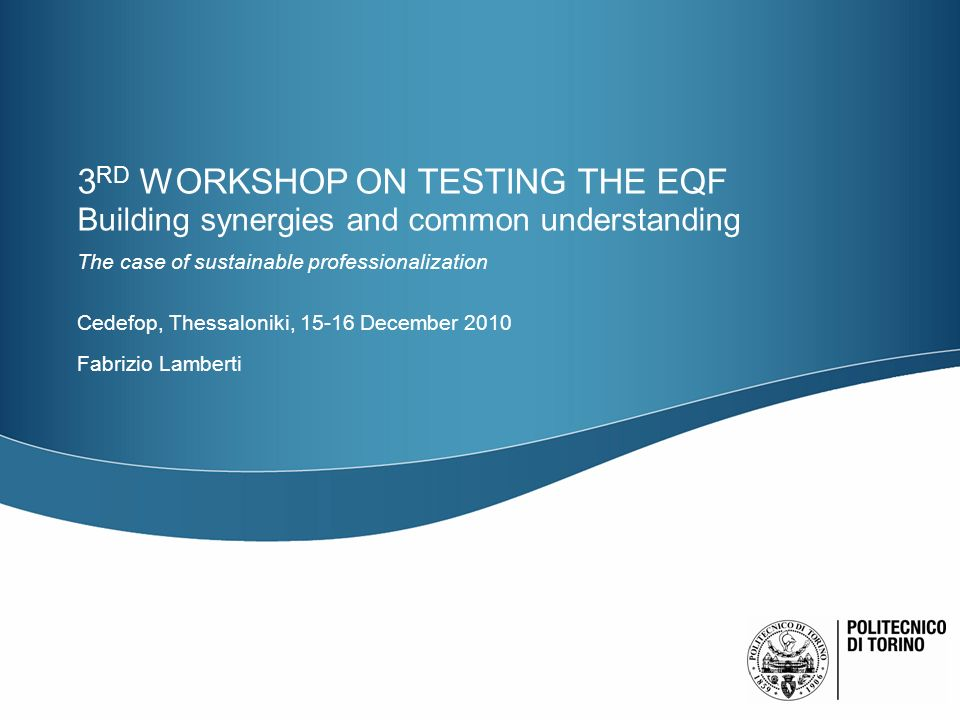 3 RD WORKSHOP ON TESTING THE EQF Building synergies and common understanding The case of sustainable professionalization Cedefop, Thessaloniki, 15-16 December 2010 Fabrizio Lamberti