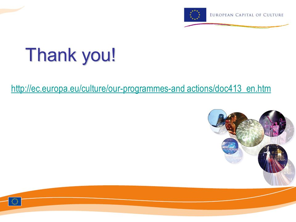 Thank you! http://ec.europa.eu/culture/our-programmes-and actions/doc413_en.htm