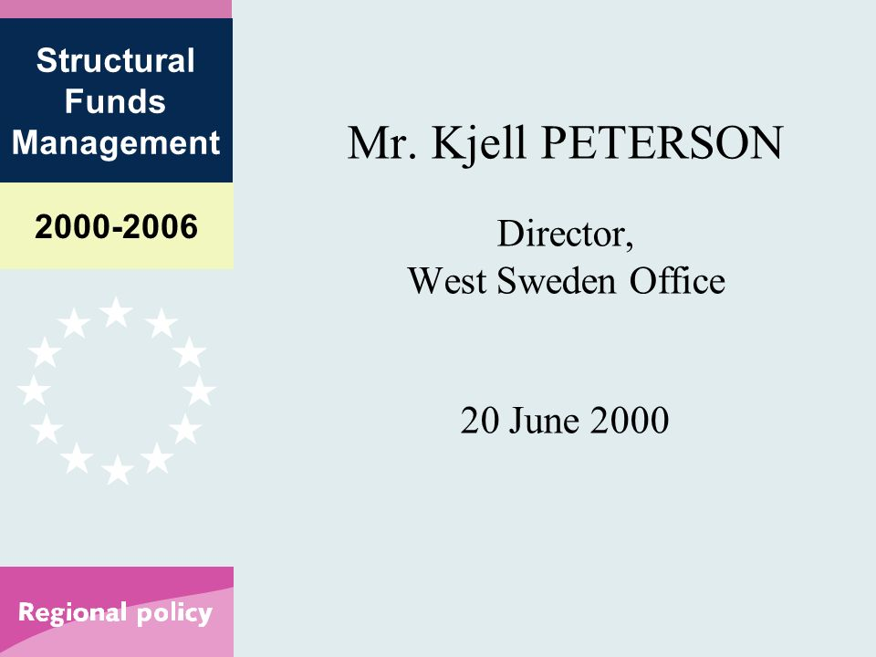 Structural Funds Management Mr. Kjell PETERSON Director, West Sweden Office 20 June 2000