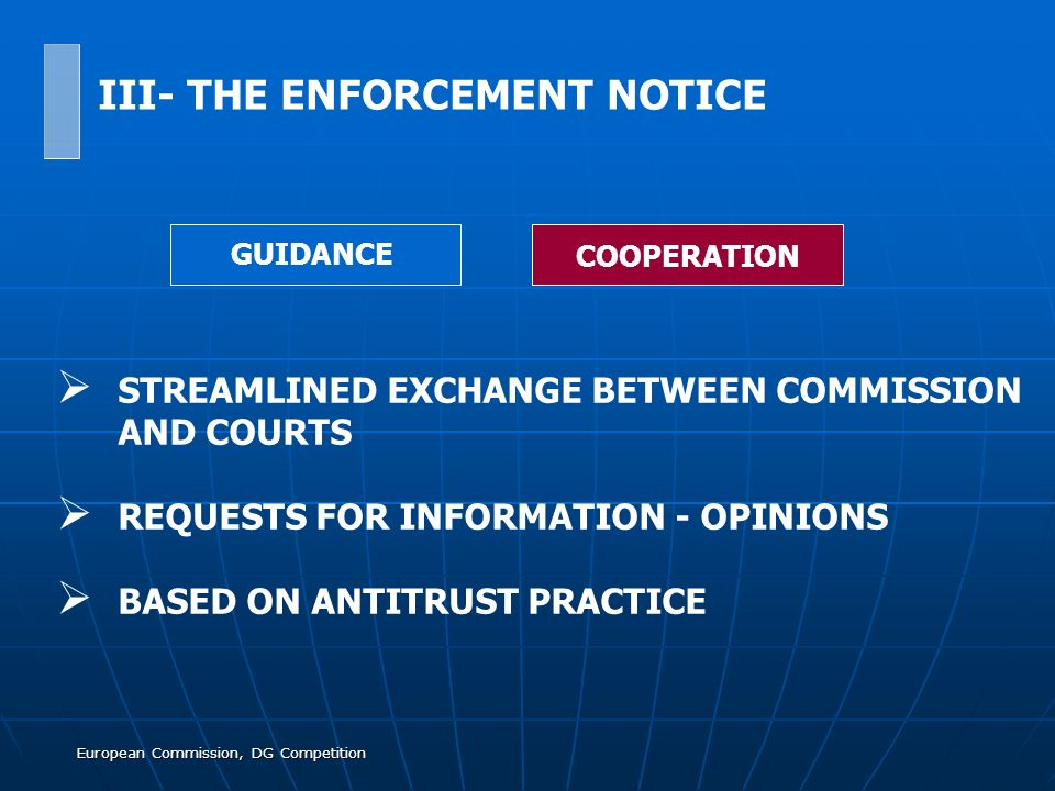European Commission, DG Competition STREAMLINED EXCHANGE BETWEEN COMMISSION AND COURTS REQUESTS FOR INFORMATION - OPINIONS BASED ON ANTITRUST PRACTICE GUIDANCE COOPERATION III- THE ENFORCEMENT NOTICE