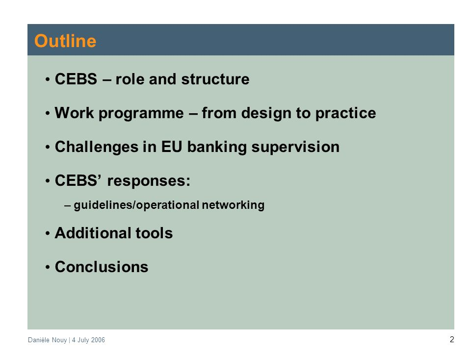 2 Outline CEBS – role and structure Work programme – from design to practice Challenges in EU banking supervision CEBS responses: –guidelines/operational networking Additional tools Conclusions