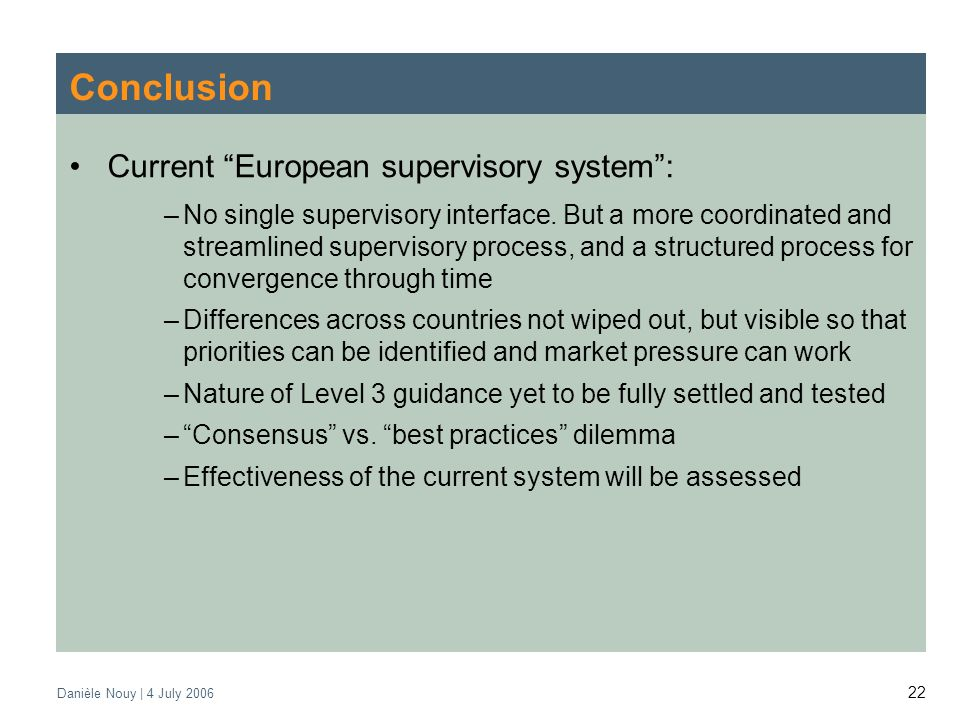 Danièle Nouy | 4 July Conclusion Current European supervisory system: –No single supervisory interface.