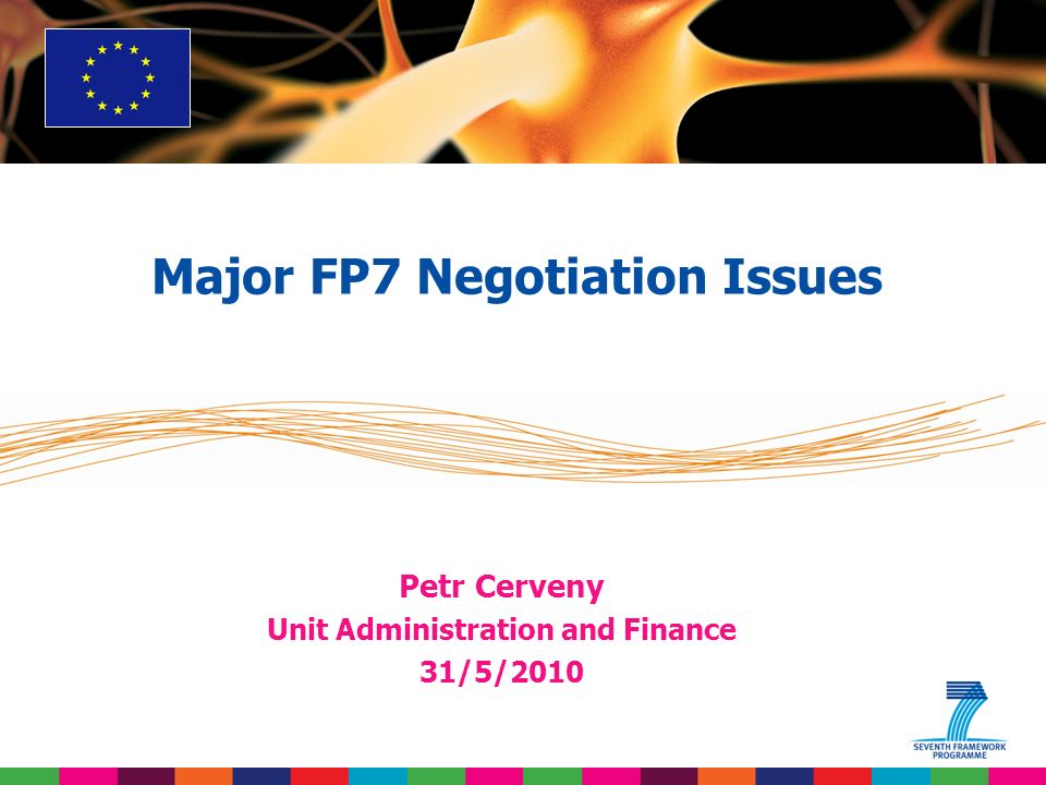 Petr Cerveny Unit Administration and Finance 31/5/2010 Major FP7 Negotiation Issues