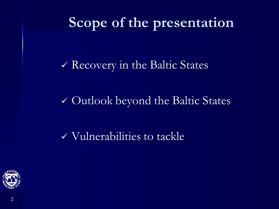2 Scope of the presentation Recovery in the Baltic States Outlook beyond the Baltic States Vulnerabilities to tackle