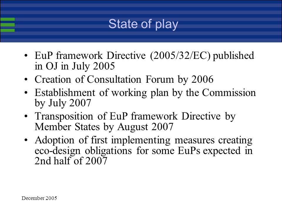 December 2005 The EuP mandate – stakeholders participation ……The elaboration of the standardisation programme should be undertaken in co-operation with the broadest possible range of interested groups, including international and European level associations.