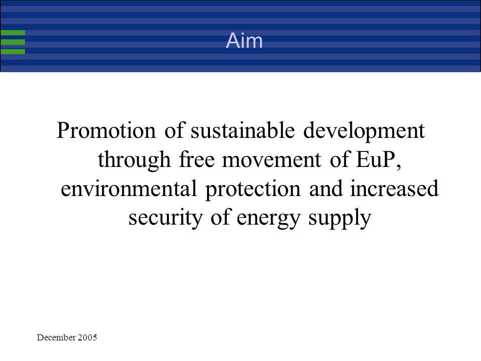 December 2005 EuP Directive : A Framework for setting eco-design requirements for energy-using products European Commission