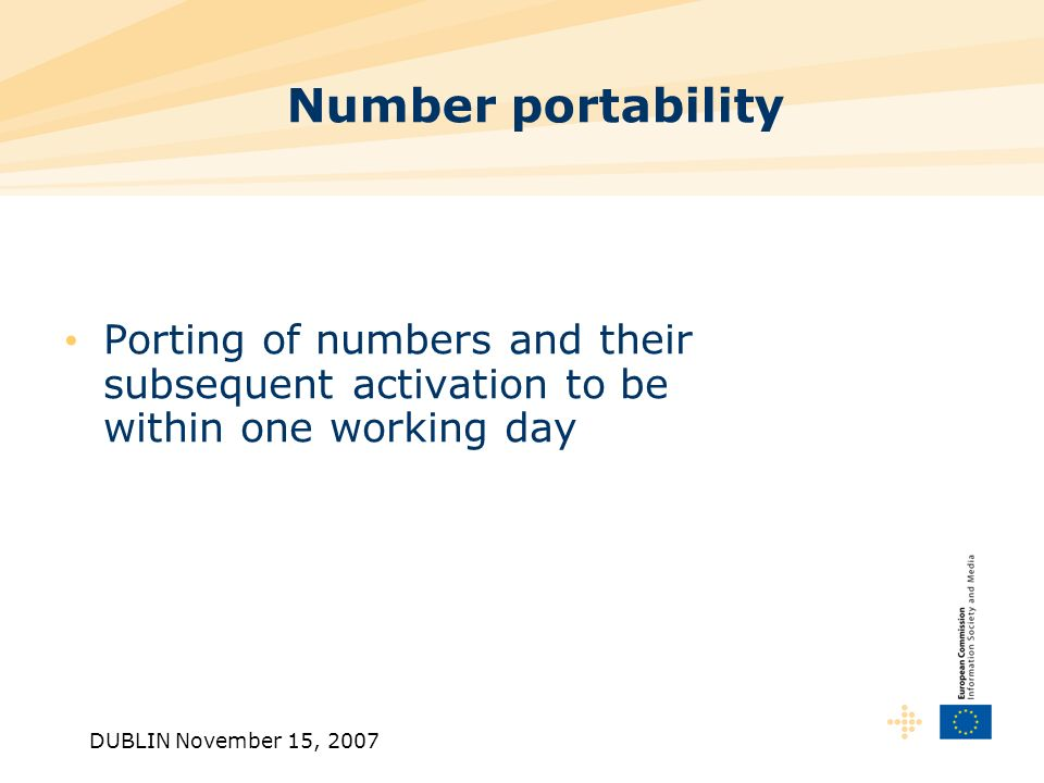 DUBLIN November 15, 2007 Number portability Porting of numbers and their subsequent activation to be within one working day