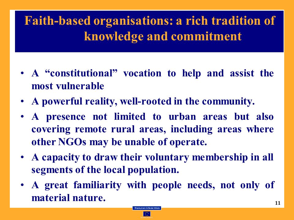 11 Faith-based organisations: a rich tradition of knowledge and commitment A constitutional vocation to help and assist the most vulnerable A powerful reality, well-rooted in the community.