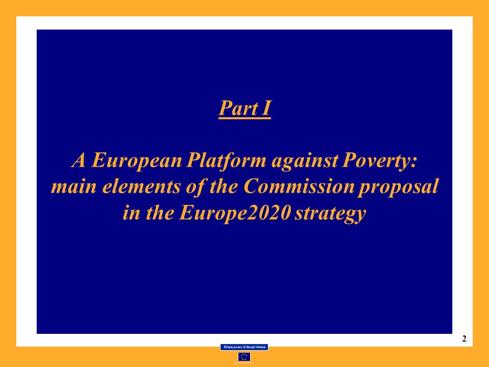 2 Part I A European Platform against Poverty: main elements of the Commission proposal in the Europe2020 strategy