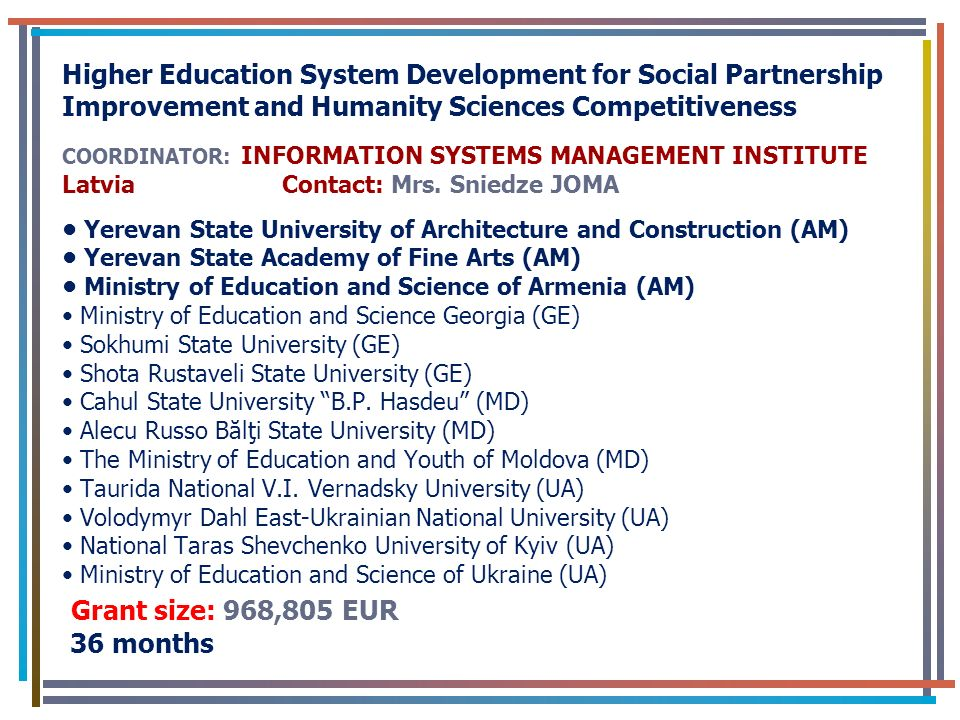 Higher Education System Development for Social Partnership Improvement and Humanity Sciences Competitiveness COORDINATOR: INFORMATION SYSTEMS MANAGEMENT INSTITUTE Latvia Contact: Mrs.