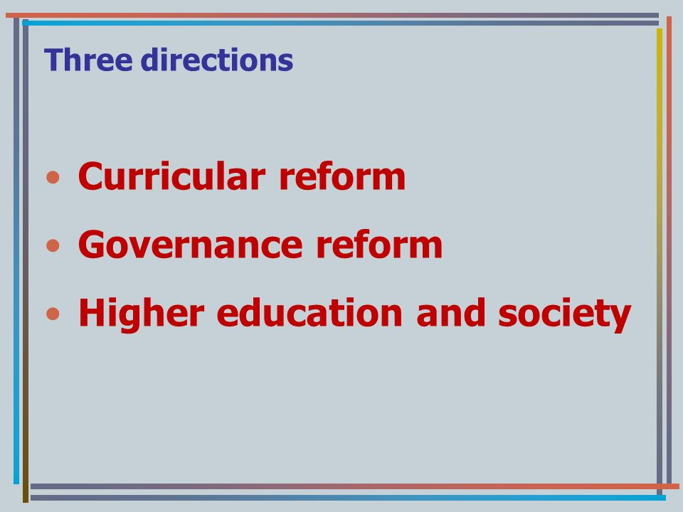 Three directions Curricular reform Governance reform Higher education and society