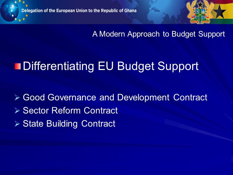 Differentiating EU Budget Support Good Governance and Development Contract Sector Reform Contract State Building Contract A Modern Approach to Budget Support