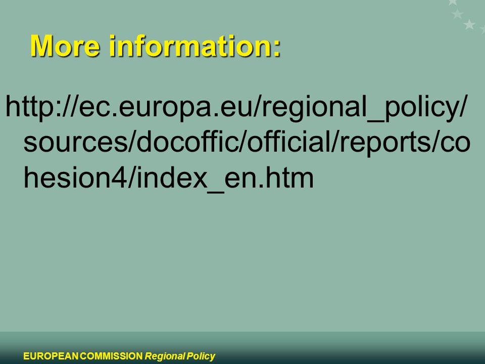 16 EUROPEAN COMMISSION Regional Policy   sources/docoffic/official/reports/co hesion4/index_en.htm More information: