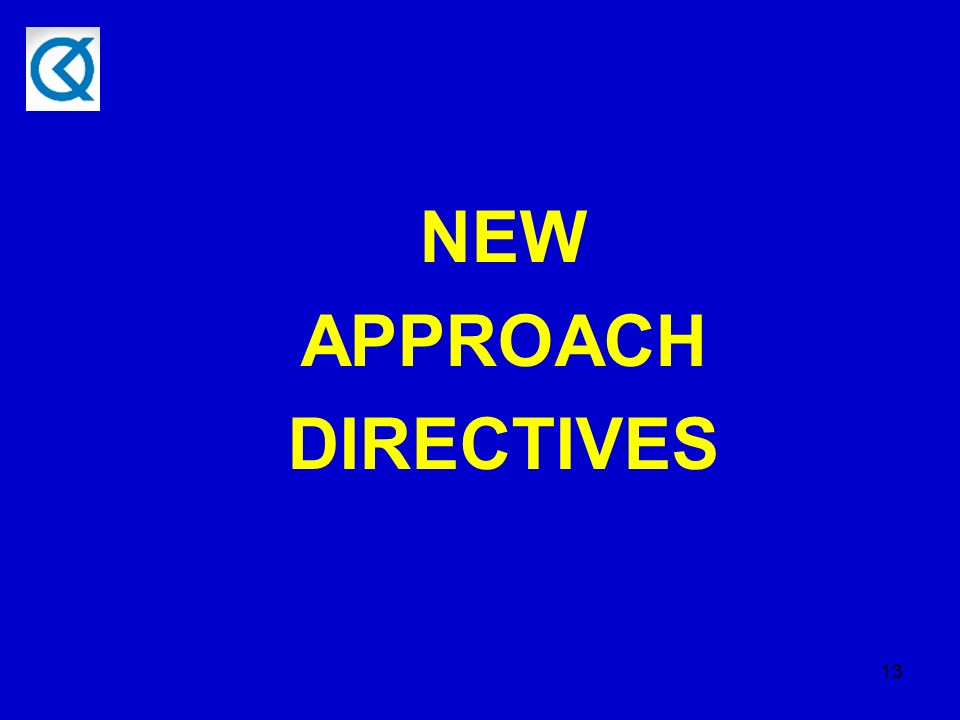 13 NEW APPROACH DIRECTIVES