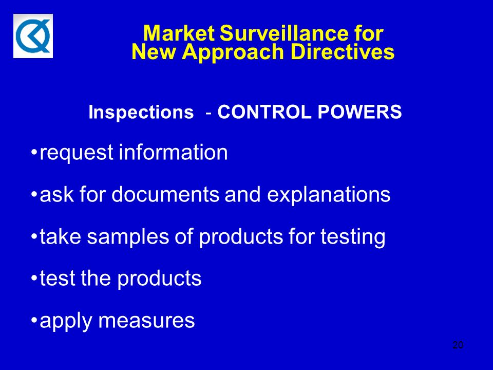 20 Market Surveillance for New Approach Directives Inspections - CONTROL POWERS request information ask for documents and explanations take samples of products for testing test the products apply measures