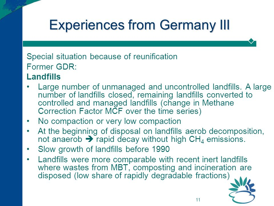 11 Experiences from Germany III Special situation because of reunification Former GDR: Landfills Large number of unmanaged and uncontrolled landfills.