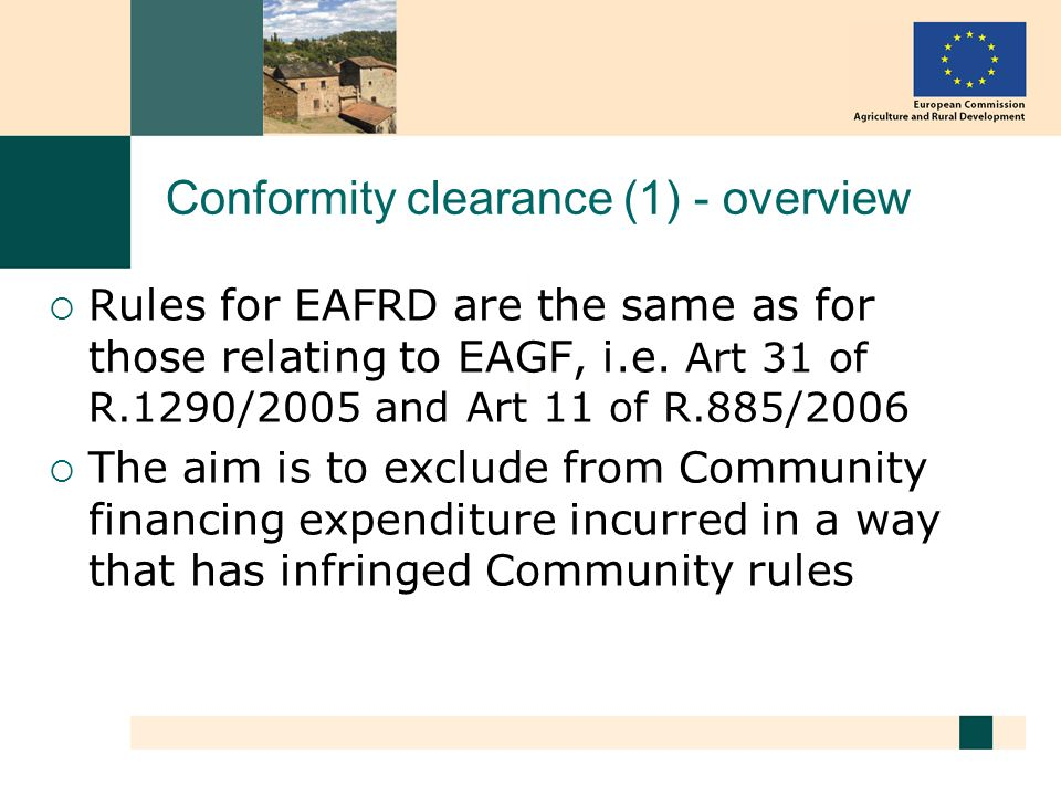 Conformity clearance (1) - overview Rules for EAFRD are the same as for those relating to EAGF, i.e.