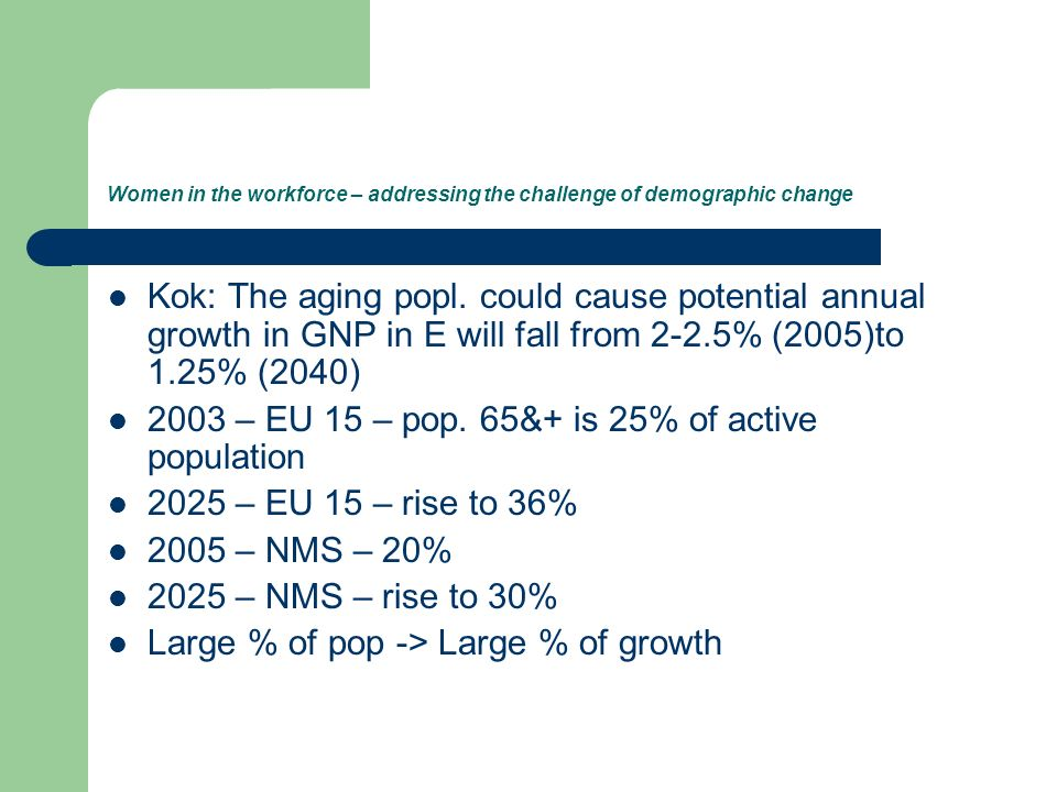 Women in the workforce – addressing the challenge of demographic change Kok: The aging popl.