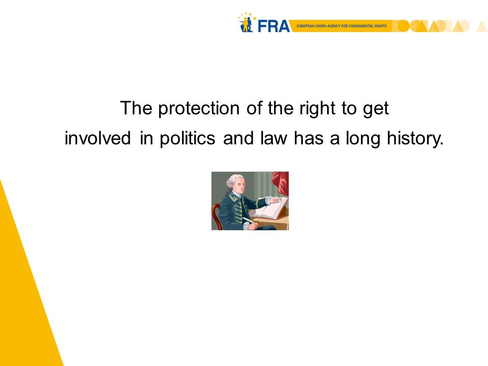 4 The protection of the right to get involved in politics and law has a long history.