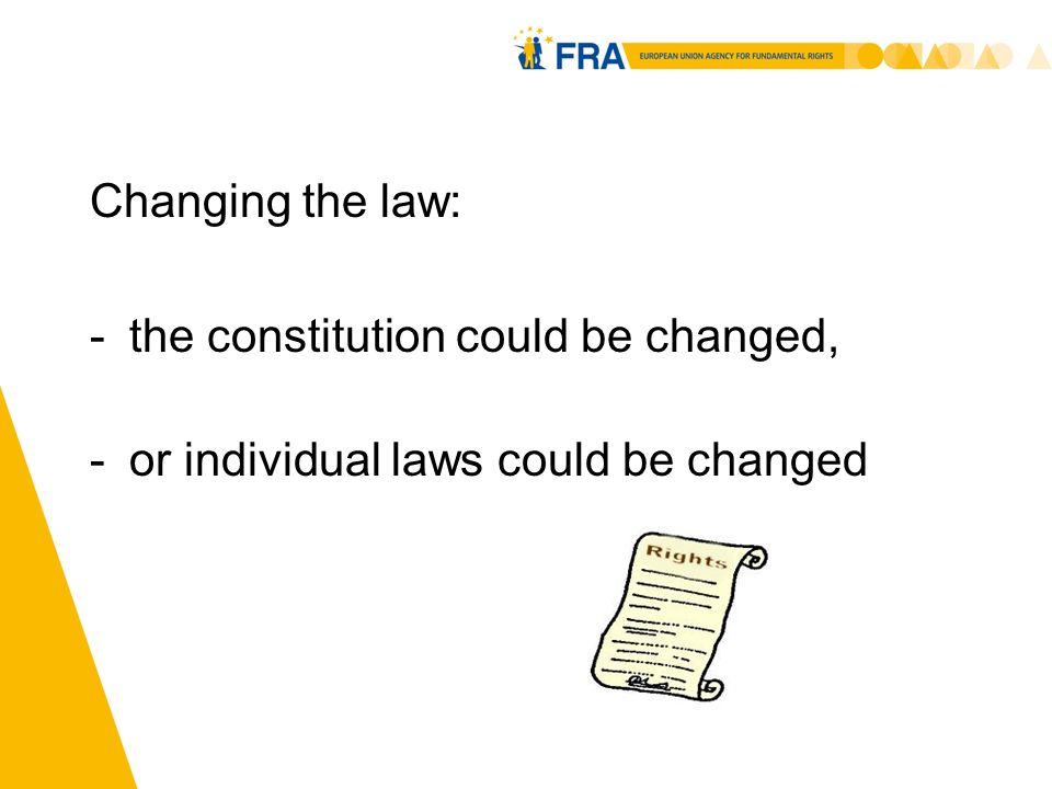 9 Changing the law: -the constitution could be changed, -or individual laws could be changed