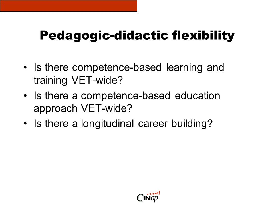 Pedagogic-didactic flexibility Is there competence-based learning and training VET-wide.
