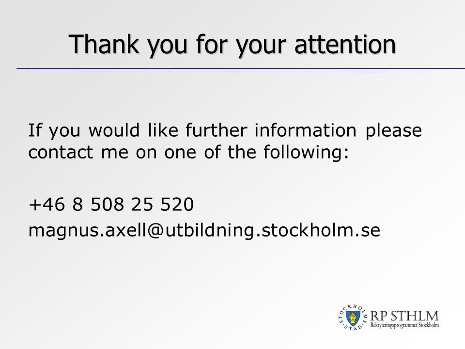 If you would like further information please contact me on one of the following: +46 8 508 25 520 magnus.axell@utbildning.stockholm.se Thank you for your attention