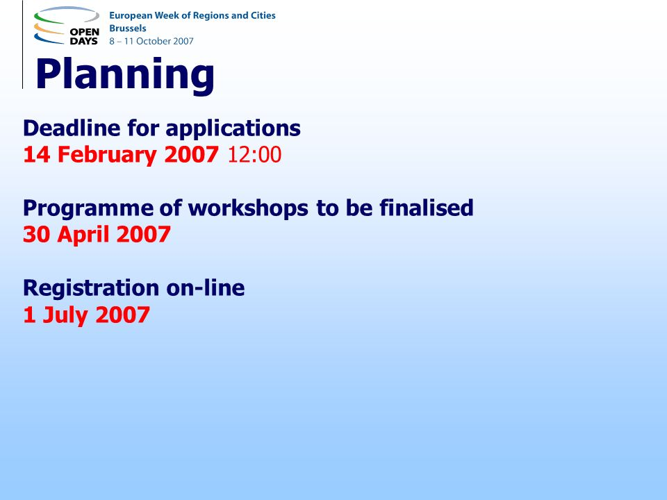 Planning Deadline for applications 14 February :00 Programme of workshops to be finalised 30 April 2007 Registration on-line 1 July 2007