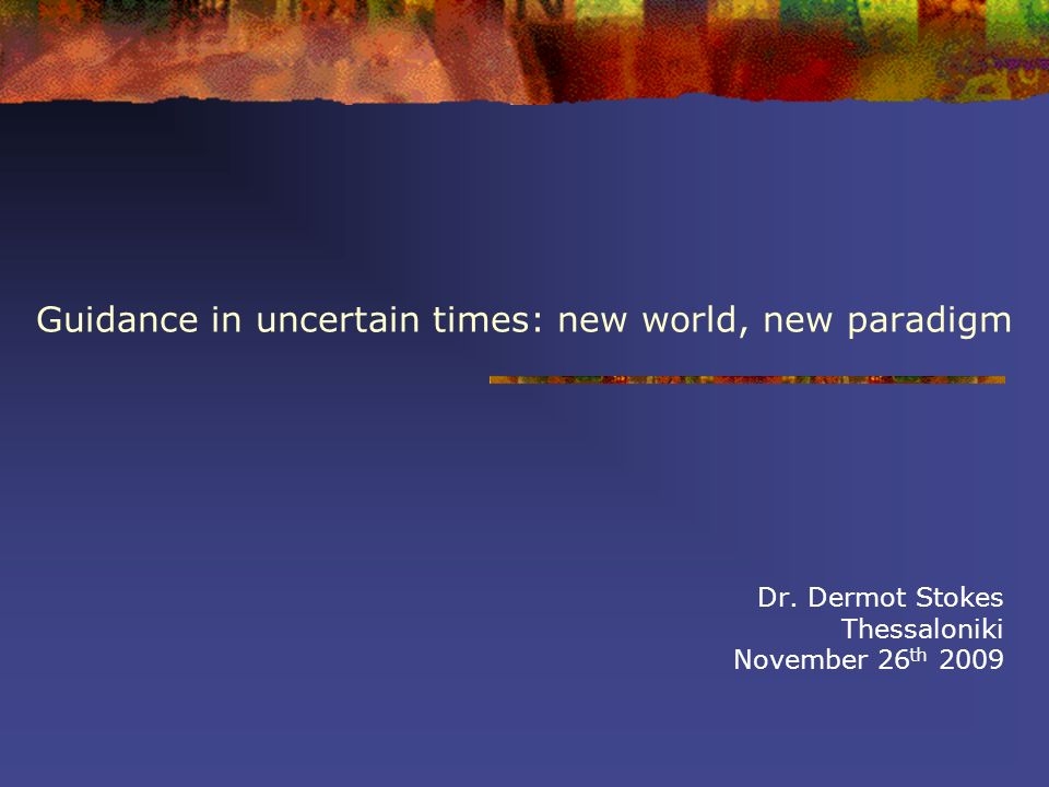 Guidance in uncertain times: new world, new paradigm Dr.