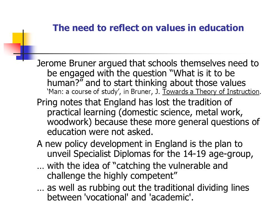 The need to reflect on values in education Jerome Bruner argued that schools themselves need to be engaged with the question What is it to be human.