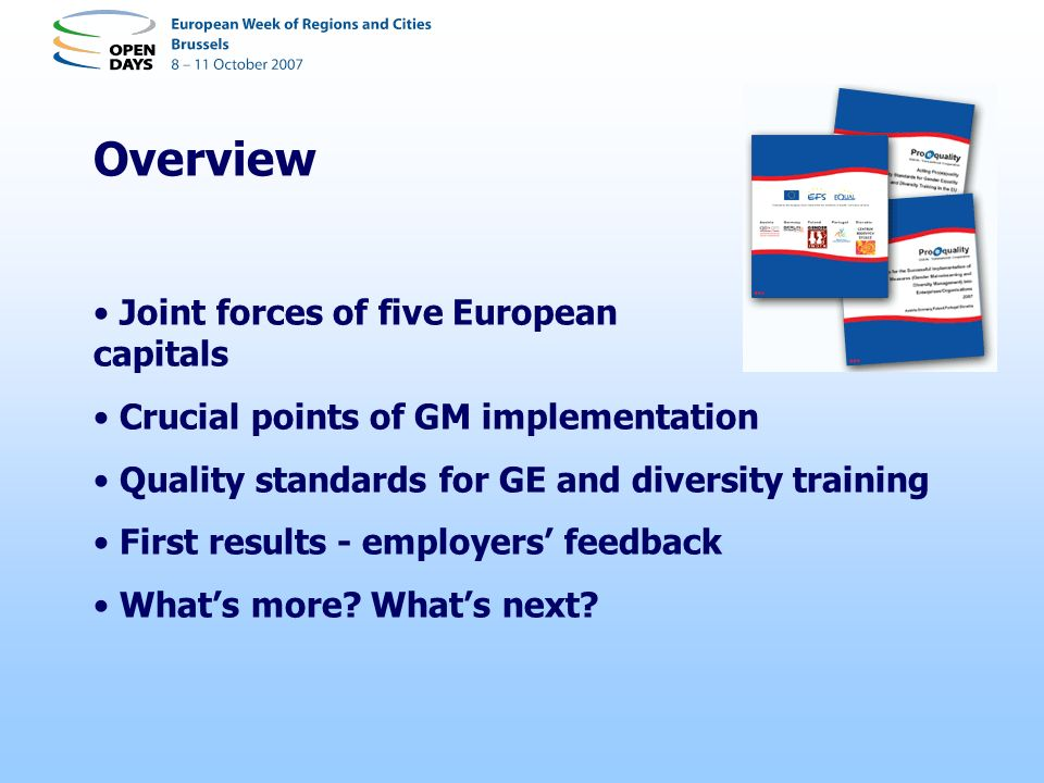 Overview Joint forces of five European capitals Crucial points of GM implementation Quality standards for GE and diversity training First results - employers feedback Whats more.