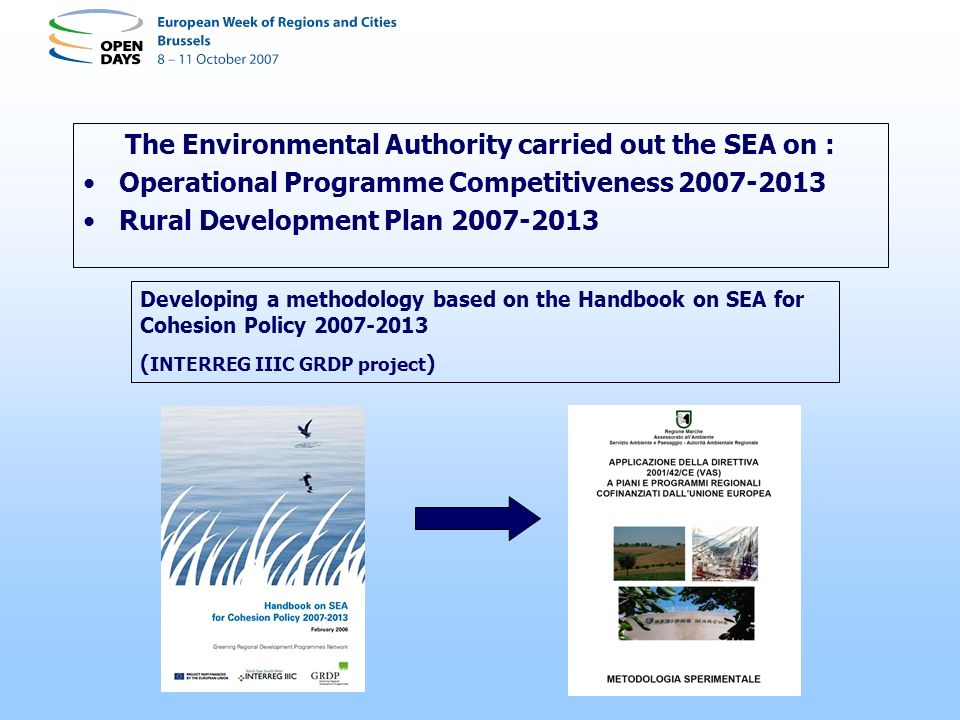 The Environmental Authority carried out the SEA on : Operational Programme Competitiveness 2007-2013 Rural Development Plan 2007-2013 Developing a methodology based on the Handbook on SEA for Cohesion Policy 2007-2013 ( INTERREG IIIC GRDP project )