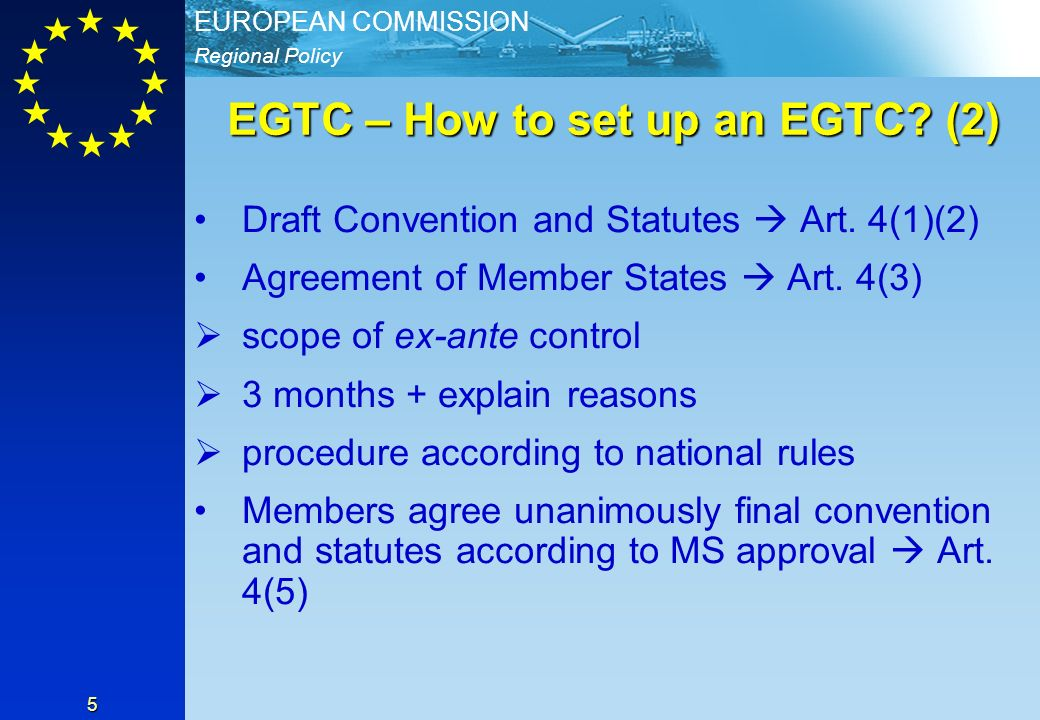 Regional Policy EUROPEAN COMMISSION 5 EGTC – How to set up an EGTC.