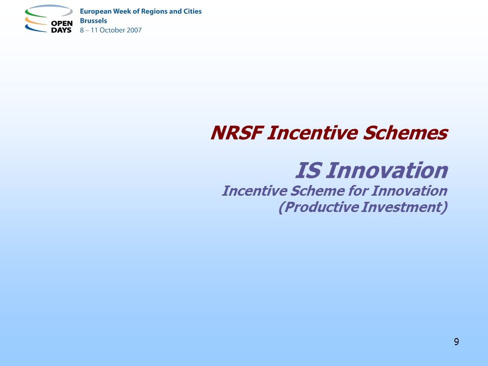 9 NRSF Incentive Schemes IS Innovation Incentive Scheme for Innovation (Productive Investment)