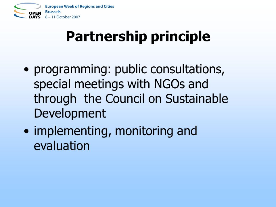 Partnership principle programming: public consultations, special meetings with NGOs and through the Council on Sustainable Development implementing, monitoring and evaluation