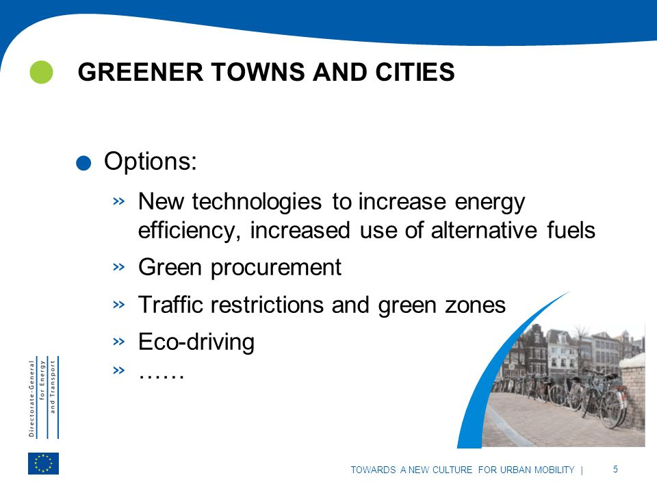 | 5 TOWARDS A NEW CULTURE FOR URBAN MOBILITY GREENER TOWNS AND CITIES | 5 TOWARDS A NEW CULTURE FOR URBAN MOBILITY.