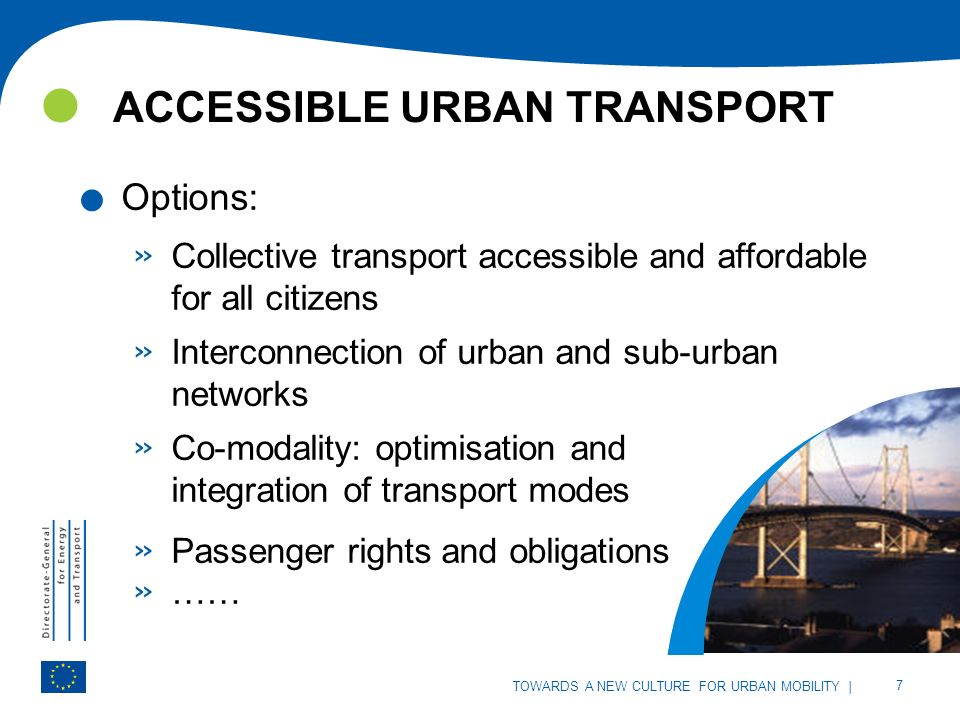 | 7 TOWARDS A NEW CULTURE FOR URBAN MOBILITY ACCESSIBLE URBAN TRANSPORT | 7 TOWARDS A NEW CULTURE FOR URBAN MOBILITY.