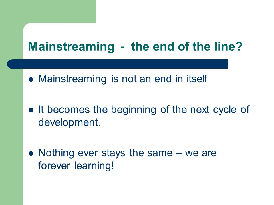 Mainstreaming - the end of the line.