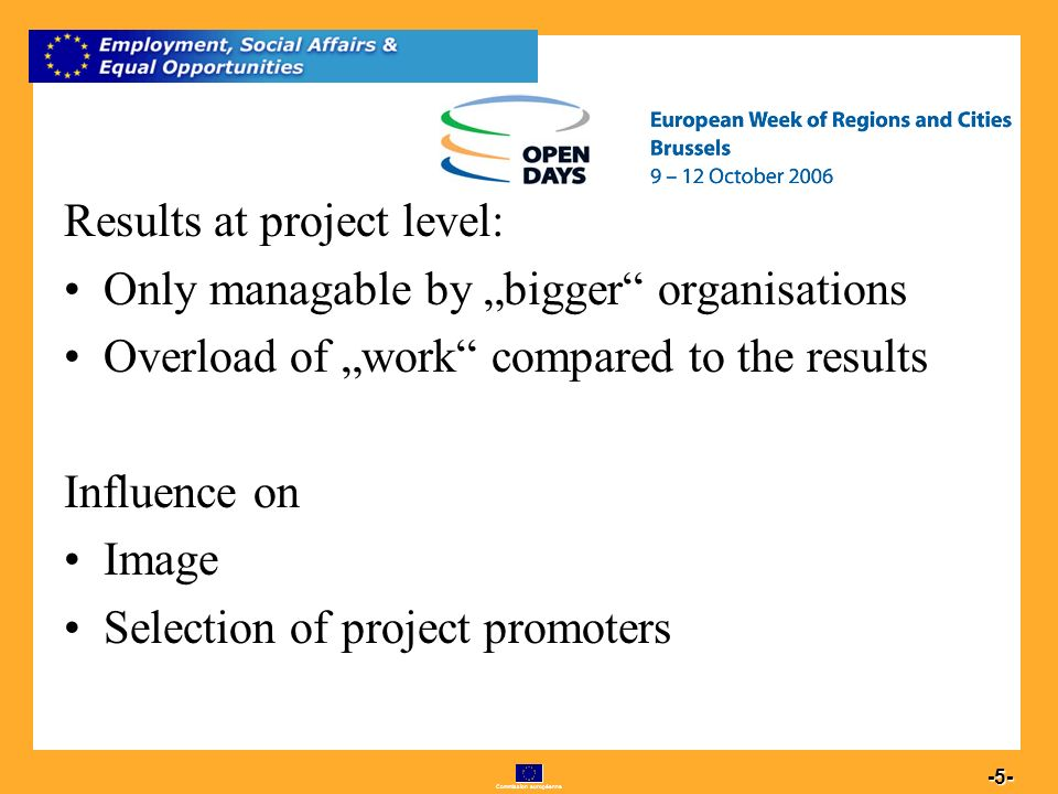Commission européenne 5 -5- Results at project level: Only managable by bigger organisations Overload of work compared to the results Influence on Image Selection of project promoters