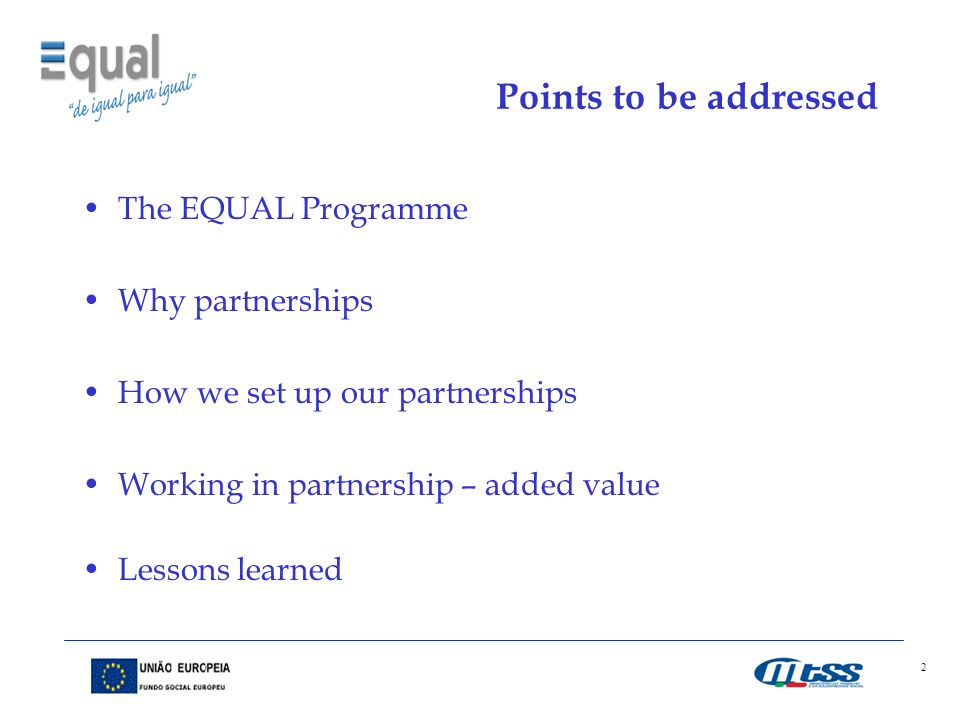 2 Points to be addressed The EQUAL Programme Why partnerships How we set up our partnerships Working in partnership – added value Lessons learned