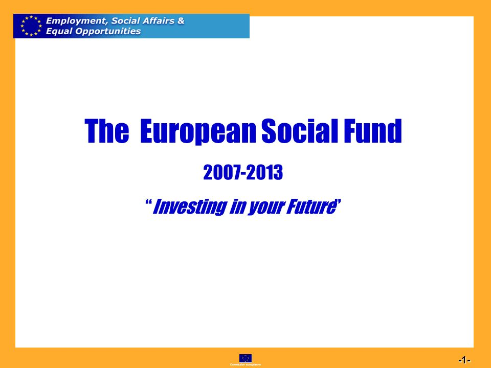 Commission européenne The European Social Fund Investing in your Future