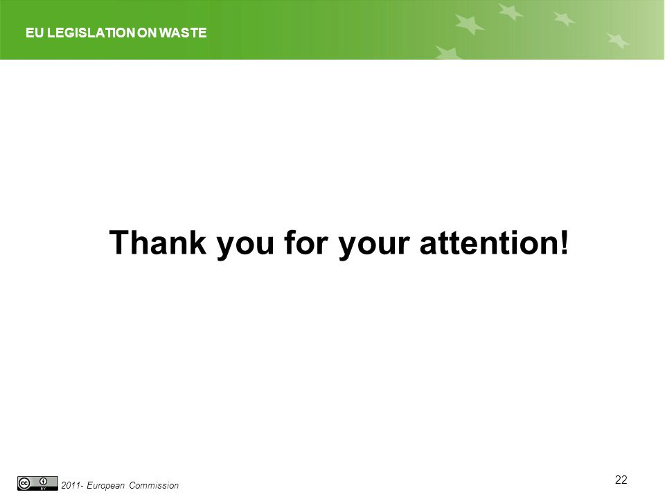 EU LEGISLATION ON WASTE 2011- European Commission 22 Thank you for your attention!