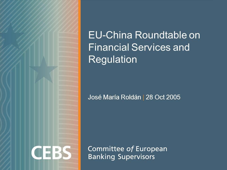 EU-China Roundtable on Financial Services and Regulation José María Roldán | 28 Oct 2005