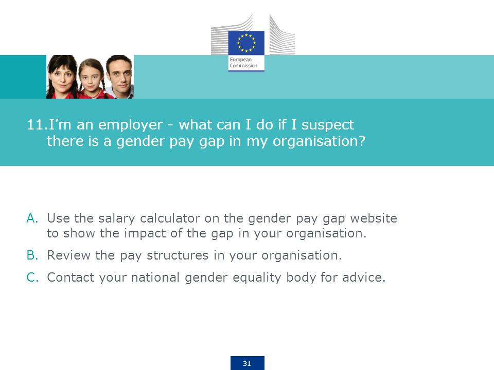 31 11.Im an employer - what can I do if I suspect there is a gender pay gap in my organisation.