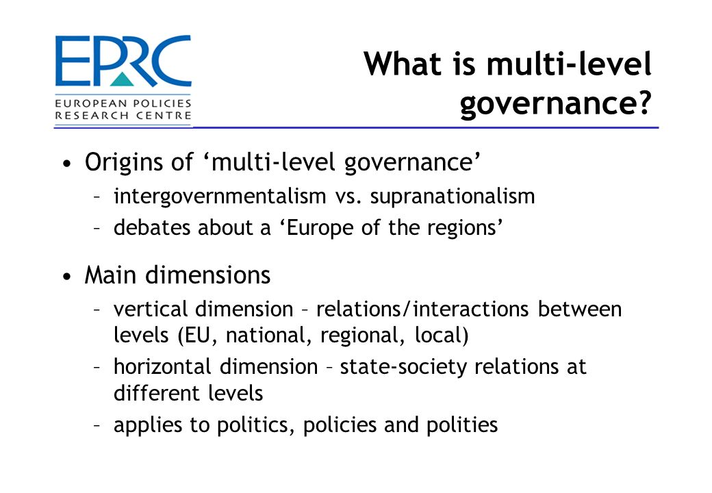 What is multi-level governance. Origins of multi-level governance –intergovernmentalism vs.