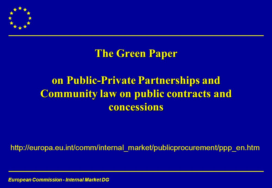 European Commission - Internal Market DG http://europa.eu.int/comm/internal_market/publicprocurement/ppp_en.htm The Green Paper on Public-Private Partnerships and Community law on public contracts and concessions