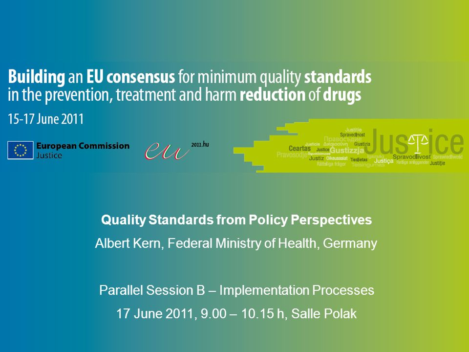 Quality Standards from Policy Perspectives Albert Kern, Federal Ministry of Health, Germany Parallel Session B – Implementation Processes 17 June 2011, 9.00 – 10.15 h, Salle Polak