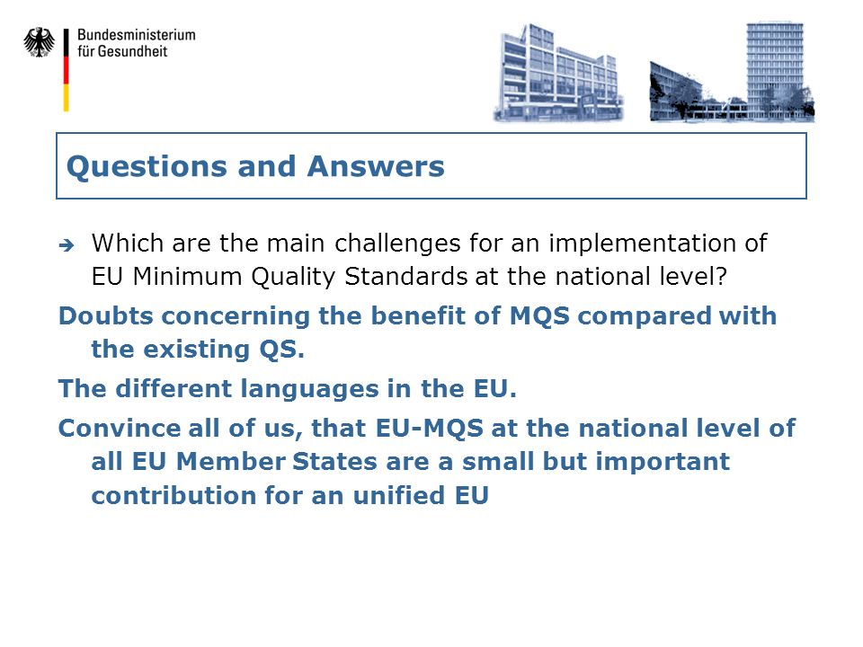 Questions and Answers è Which are the main challenges for an implementation of EU Minimum Quality Standards at the national level.
