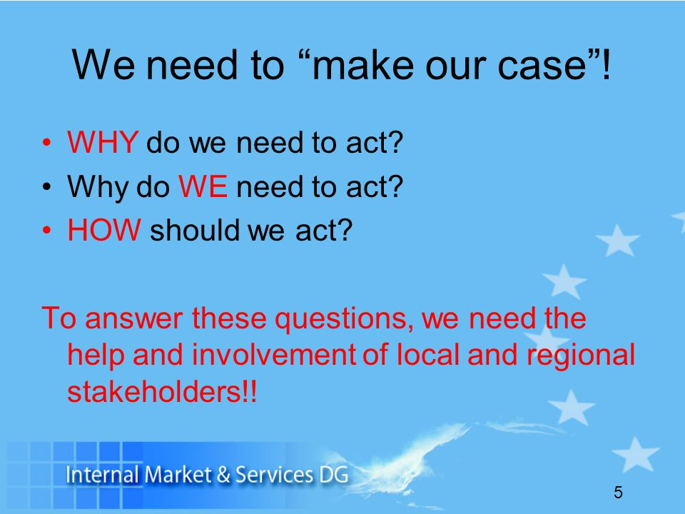 5 We need to make our case. WHY do we need to act.