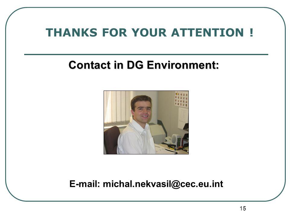 15 THANKS FOR YOUR ATTENTION ! Contact in DG Environment: