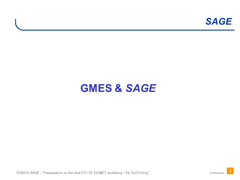 © Infoterra SAGE ITD0315 SAGE – Presentation to the 2nd ETC-TE EIONET workshop EU Soil Policy 3 GMES & SAGE
